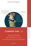 Jean-Pierre Colignon - Comment dire…? - Maîtrisez les figures de style.