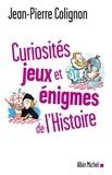 Jean-Pierre Colignon - Curiosités, jeux et énigmes de l'histoire du monde.