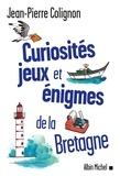 Jean-Pierre Colignon - Curiosités, jeux et énigmes de la Bretagne.
