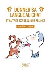 Jean-Pierre Colignon - Donner sa langue au chat et autres expressions félines.