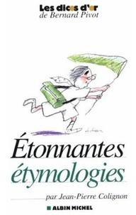 Jean-Pierre Colignon - Etonnantes étymologies.