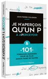 Jean-Pierre Colignon - Je n'aperçois qu'un P à apercevoir - & 101 formules magiques pour ne plus faire de fautes !.