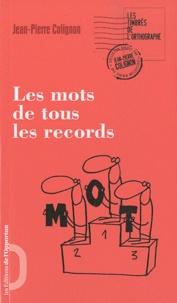 Jean-Pierre Colignon - Les mots de tous les records.