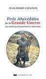 Jean-Pierre Colignon - Petit abécédaire de la grande guerre - Ces mots qui racontent l'histoire.
