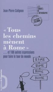 """Jean-Pierre Colignon - """"Tous les chemins mènent à Rome"""" - Et 100 autres expressions pour faire le tour du monde."""