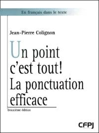 Jean-Pierre Colignon - Un point c'est tout ! - La ponctuation efficace.