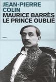 Jean-Pierre Colin - Maurice Barrès - Le Prince oublié.