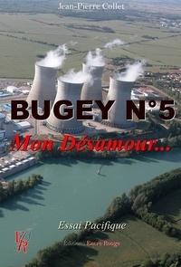 Jean-Pierre Collet - Bugey n°5, mon désamour.