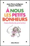 Jean-Pierre Collignon et Jacques Thomas - A nous les petits bonheurs - Histoire illustrée des porte-bonheur.