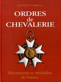 Jean-Pierre Collignon - Ordres de chevalerie - Décorations et médailles de France (des origines à la fin du Second Empire).