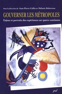 Jean-Pierre Collin et Mélanie Robertson - Gouverner les métropoles - Enjeux et portraits des expériences sur quatre continents.