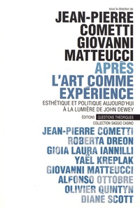 Jean-Pierre Cometti et Giovanni Matteucci - Après L'Art comme expérience - Esthétique et politique aujourd'hui à la lumière de John Dewey.