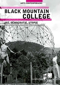 Jean-Pierre Cometti et Eric Giraud - Black Mountain College - Art, démocratie, utopie.