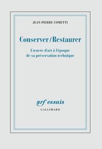 Jean-Pierre Cometti - Conserver/Restaurer - L'oeuvre d'art à l'époque de sa préservation technique.