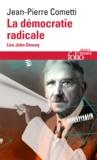 Jean-Pierre Cometti - La démocratie radicale - Lire John Dewey.