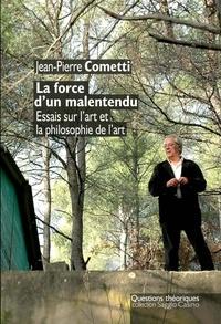 Jean-Pierre Cometti - La force d'un malentendu - Essais sur l'art et la philosophie.