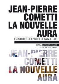 Jean-Pierre Cometti - La nouvelle aura - Economies de l'art et de la culture.