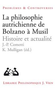 Jean-Pierre Cometti et Kevin Mulligan - La philosophie autrichienne de Bolzano à Musil - Histoire et actualité.