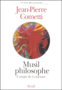 Jean-Pierre Cometti - Musil philosophe. - L'utopie de l'essayisme.