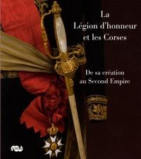 Jean-Pierre Commun-Orsatti - La Légion d'honneur et les Corses - De sa création au Second Empire.