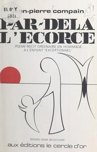 Jean-Pierre Compain - Par-delà l'écorce.