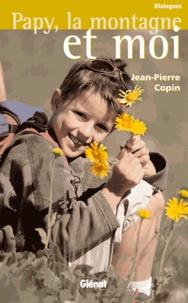 Jean-Pierre Copin - Papy, la montagne et moi.