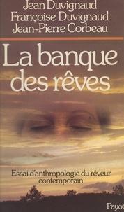 Jean-Pierre Corbeau et Françoise Duvignaud - La banque des rêves - Essai d'anthropologie du rêveur contemporain.
