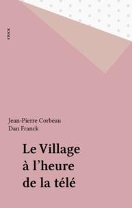 Jean-Pierre Corbeau et Dan Franck - Le Village à l'heure de la télé.