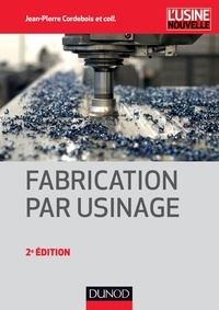 Jean-Pierre Cordebois et Michel Colombié - Fabrication par usinage.