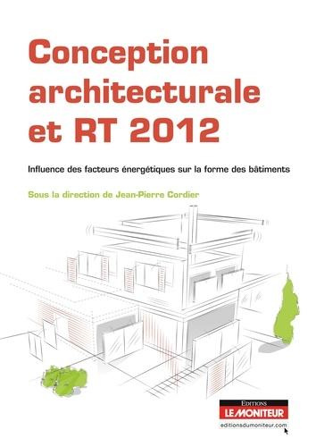 Jean-Pierre Cordier - Conception architecturale et RT 2012 - Influence des facteurs énergétiques sur la forme des bâtiments.