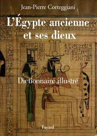 Jean-Pierre Corteggiani - L'Egypte ancienne et ses dieux - Dictionnaire illustré.