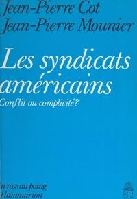 Jean-Pierre Cot et Jean-Pierre Mounier - Les syndicats américains - Conflit ou complicité ?.