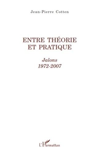 Jean-Pierre Cotten - Entre théorie et pratique - Jalons 1972-2007.