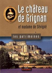 Jean-Pierre Couren et Jean-Louis Roux - Le château de Grignan et madame de Sévigné.
