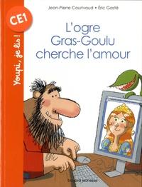 Jean-Pierre Courivaud et Eric Gasté - L'ogre Gras-Goulu cherche l'amour.