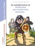 Jean-Pierre Courivaud et Régis Faller - La véritable histoire de Guillaume qui voulait être chevalier.