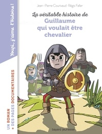 Regis Faller et Jean-Pierre Courivaud - La véritable histoire de Guillaume qui voulait être chevalier.
