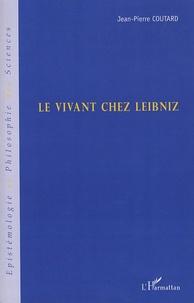Jean-Pierre Coutard - Le vivant chez Leibniz.