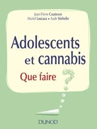Jean-Pierre Couteron et Muriel Lascaux - Adolescents et cannabis - Que faire ?.