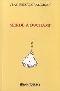 Jean-Pierre Cramoisan - Merde à Duchamp.