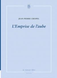 Jean-Pierre Crespel - L'emprise de l'aube.