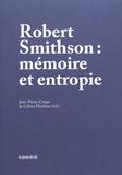 Jean-Pierre Criqui et Céline Flécheux - Robert Smithson : mémoire et entropie.
