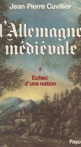 Jean-Pierre Cuvillier et  Centre National des Lettres - L'Allemagne médiévale (2). Échec d'une nation, 1273-1525.