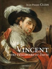 Jean-Pierre Cuzin - Vincent entre Fragonard et David.