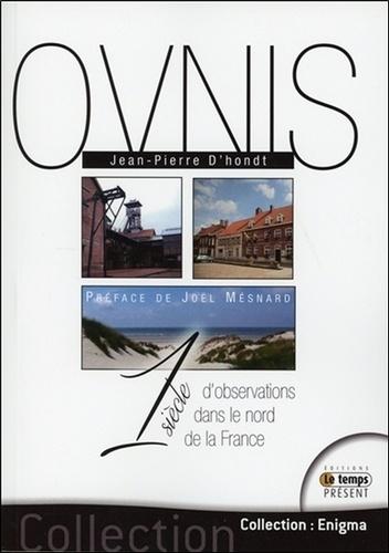 Jean-Pierre D'Hondt - Un siècle d'observations d'Ovnis dans le nord de la France - Les 75 cas les plus étranges.
