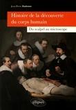 Jean-Pierre Dadoune - Histoire de la découverte du corps humain - Du scalpel au microscope.