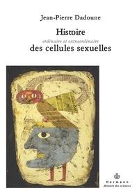 Jean-Pierre Dadoune - Histoire ordinaire et extraordinaire des cellules sexuelles.