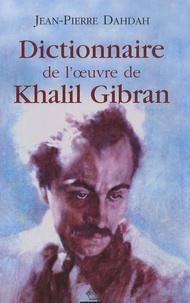 Jean-Pierre Dahdah - Dictionnaire de l'oeuvre de Khalil Gibran.