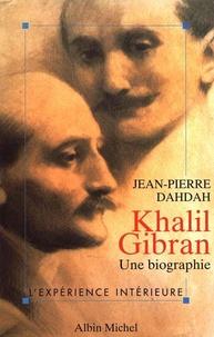 Jean-Pierre Dahdah - Khalil Gibran - Une biographie.