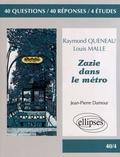 Jean-Pierre Damour - Raymond Queneau, Louis Malle, Zazie dans le métro - 40 questions, 40 réponses, 4 études.
